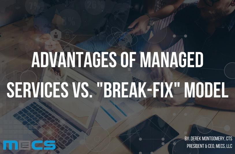 "Advantages of Managed Services vs. ""Break-Fix"" Model"